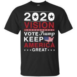 2020 Vision Vote Trump Keep America Great shirt - image 2491 247x247