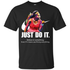 Serena Williams Just do it believe in something shirt - image 2574 247x247