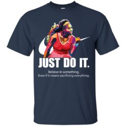 Serena Williams Just do it believe in something shirt - image 2575 247x247