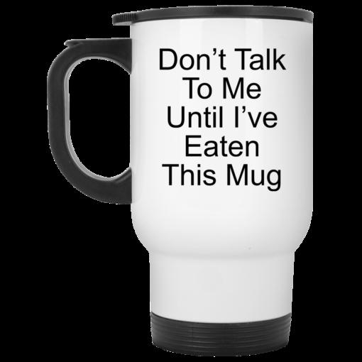 Don't talk to me until Ihaveeaten this mug shirt - image 26 510x510