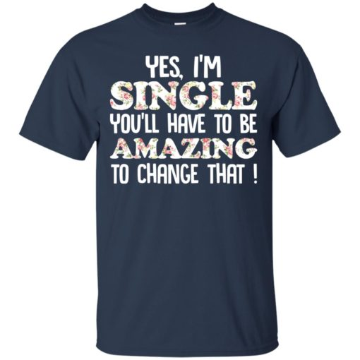 Yes I'm single you'll have to be amazing to change that shirt - image 2694 510x510