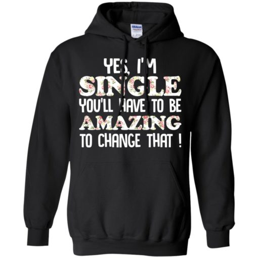 Yes I'm single you'll have to be amazing to change that shirt - image 2697 510x510