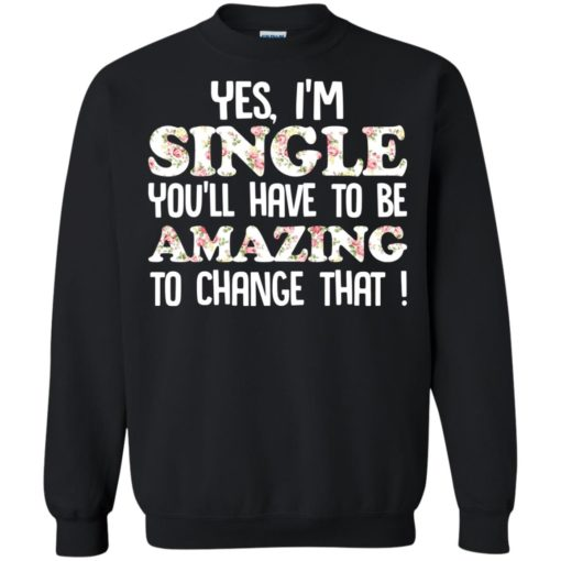 Yes I'm single you'll have to be amazing to change that shirt - image 2698 510x510