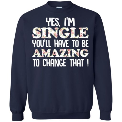 Yes I'm single you'll have to be amazing to change that shirt - image 2699 510x510