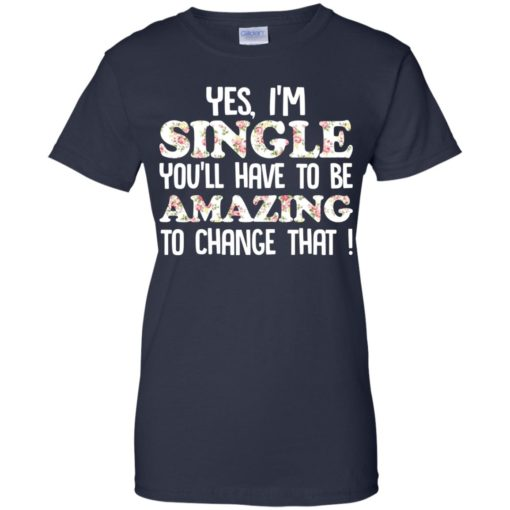 Yes I'm single you'll have to be amazing to change that shirt - image 2701 510x510