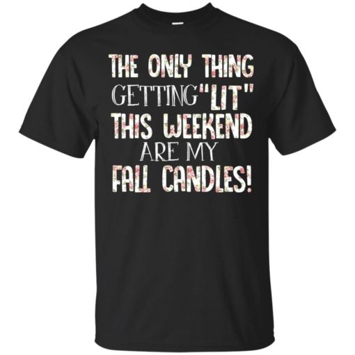 The only thing getting lit this weekend are my fall candles shirt - image 2783 510x510