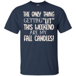 The only thing getting lit this weekend are my fall candles shirt - image 2784 247x247