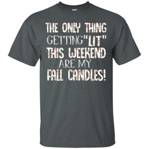 The only thing getting lit this weekend are my fall candles shirt - image 2785 510x510