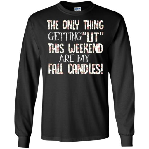 The only thing getting lit this weekend are my fall candles shirt - image 2786 510x510