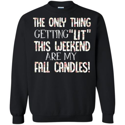 The only thing getting lit this weekend are my fall candles shirt - image 2788 510x510