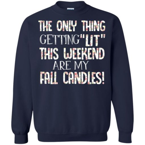The only thing getting lit this weekend are my fall candles shirt - image 2789 510x510