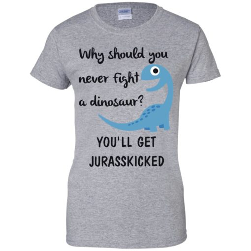 Why should you never fight a dinosaur shirt - image 2800 510x510