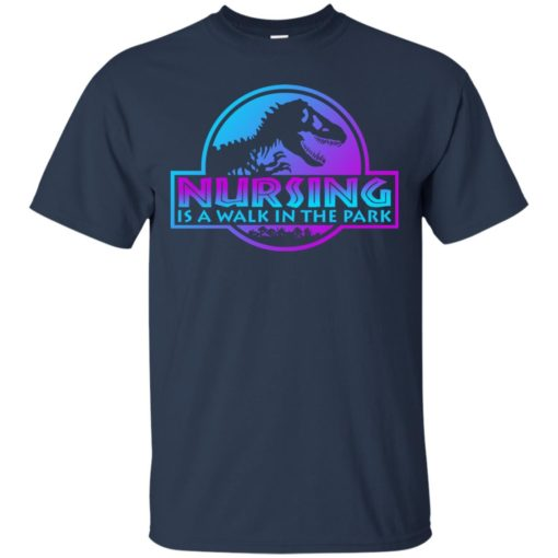 Jurassic park Nursing is a walk in the park shirt - image 3233 510x510