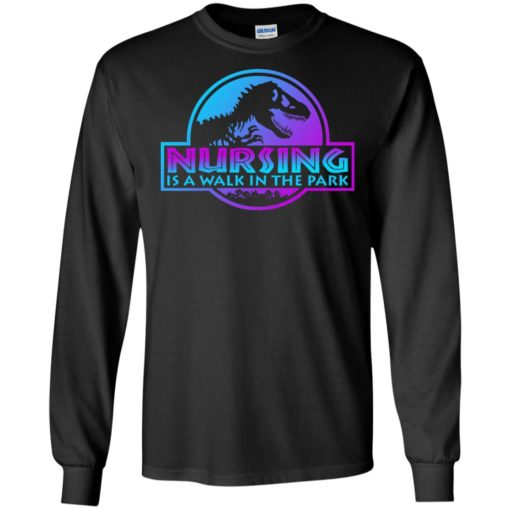 Jurassic park Nursing is a walk in the park shirt - image 3235 510x510