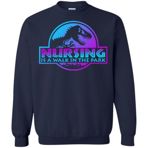 Jurassic park Nursing is a walk in the park shirt - image 3238 510x510