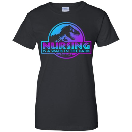 Jurassic park Nursing is a walk in the park shirt - image 3239 510x510