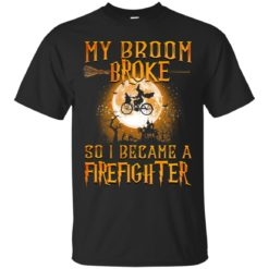 My Broom broke so I became a Firefighter shirt - image 3241 247x247