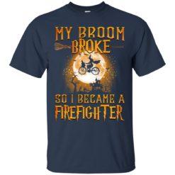 My Broom broke so I became a Firefighter shirt - image 3242 247x247