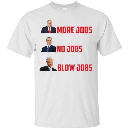 Trump more jobs Obama no jobs Clinton blow jobs shirt - image 33 510x510