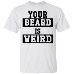 Your Beard Is Weird shirt - image 3424 247x247