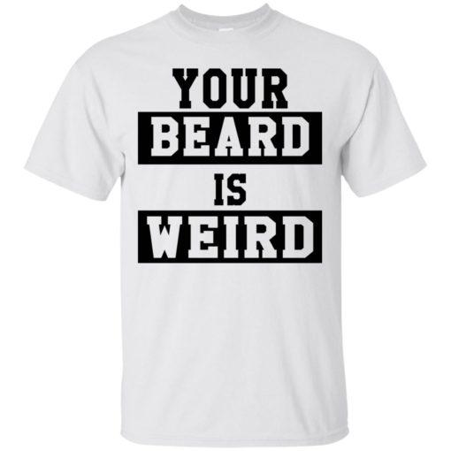 Your Beard Is Weird shirt - image 3424 510x510