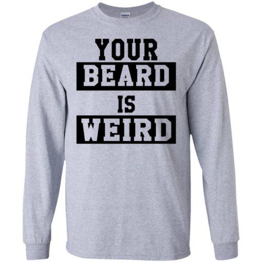 Your Beard Is Weird shirt - image 3425 510x510