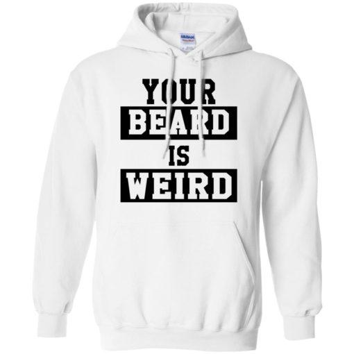 Your Beard Is Weird shirt - image 3428 510x510
