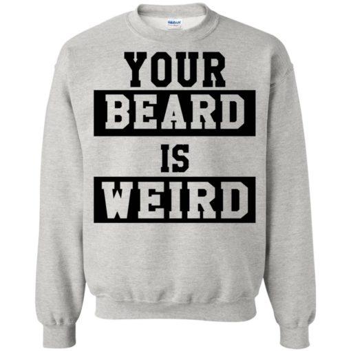 Your Beard Is Weird shirt - image 3429 510x510