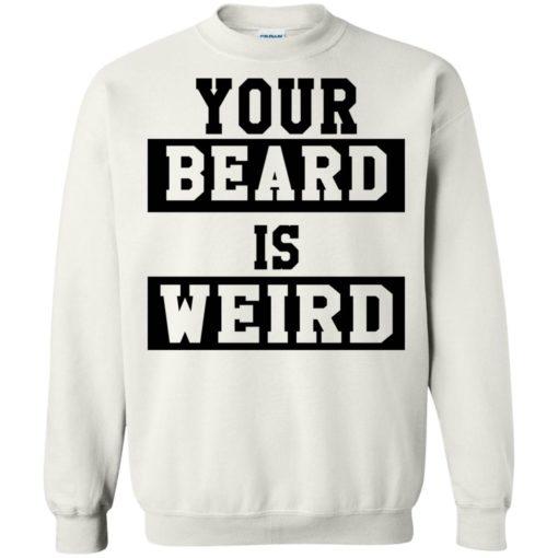 Your Beard Is Weird shirt - image 3430 510x510