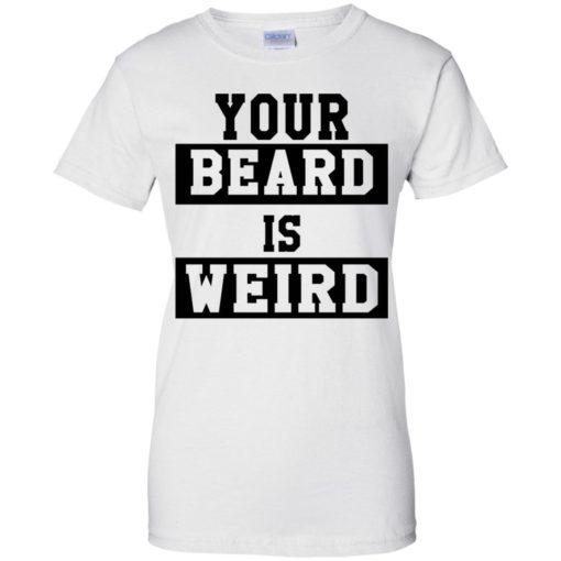 Your Beard Is Weird shirt - image 3432 510x510