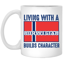 Living with a Norwegian builds character mug shirt - image 36 247x247