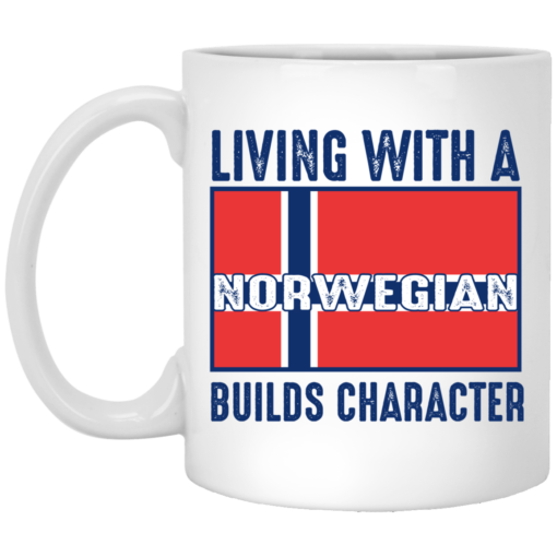 Living with a Norwegian builds character mug shirt - image 36 510x510