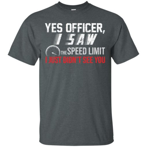 Yes Officer I saw the speed limit I Just Didn't see you shirt - image 3699 510x510