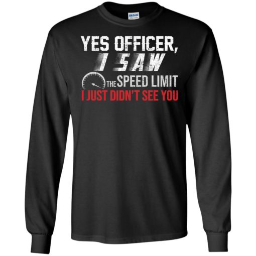 Yes Officer I saw the speed limit I Just Didn't see you shirt - image 3700 510x510