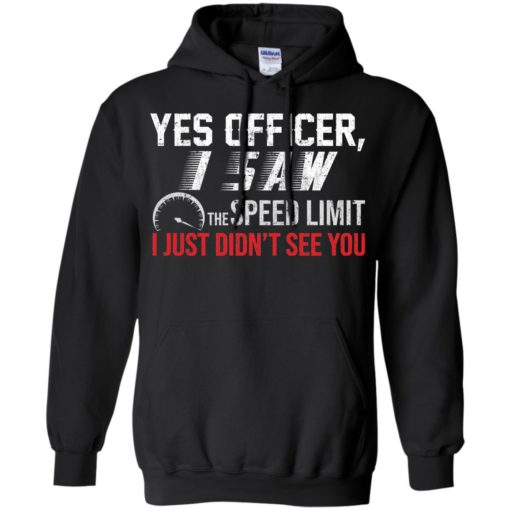 Yes Officer I saw the speed limit I Just Didn't see you shirt - image 3701 510x510
