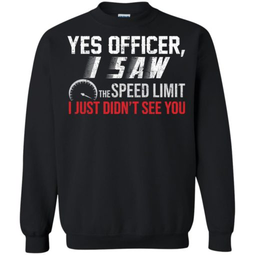 Yes Officer I saw the speed limit I Just Didn't see you shirt - image 3702 510x510