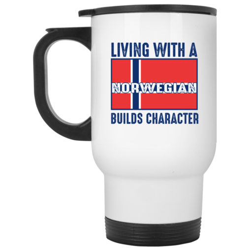 Living with a Norwegian builds character mug shirt - image 38 510x510