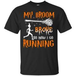 My Broom Broke So Now I go Running shirt - image 3823 247x247