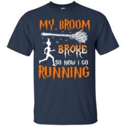 My Broom Broke So Now I go Running shirt - image 3824 247x247