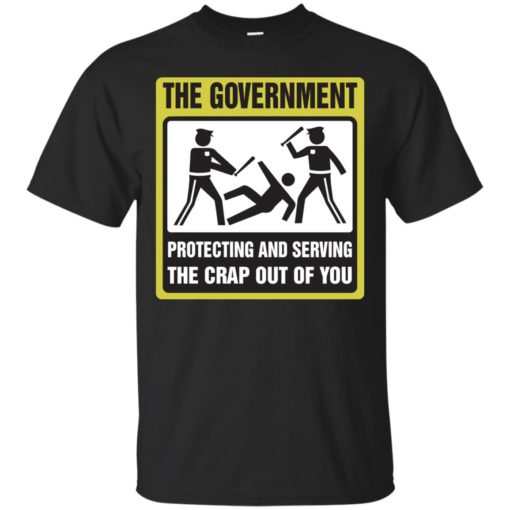 The Government protecting and serving the crap out of you shirt - image 3886 510x510
