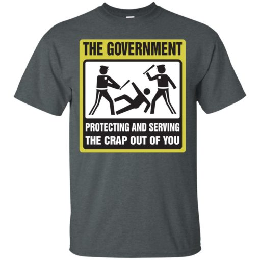 The Government protecting and serving the crap out of you shirt - image 3888 510x510