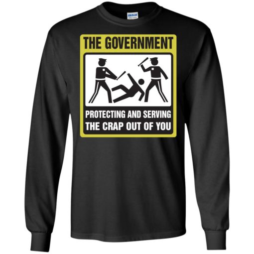 The Government protecting and serving the crap out of you shirt - image 3889 510x510