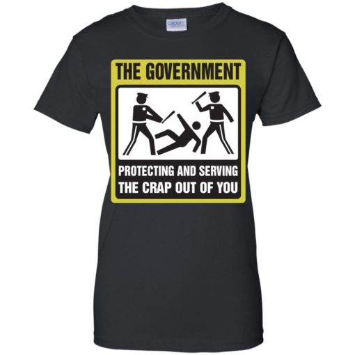 The Government protecting and serving the crap out of you shirt - image 3893 510x510