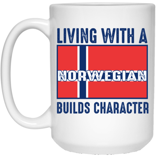 Living with a Norwegian builds character mug shirt - image 39 510x510