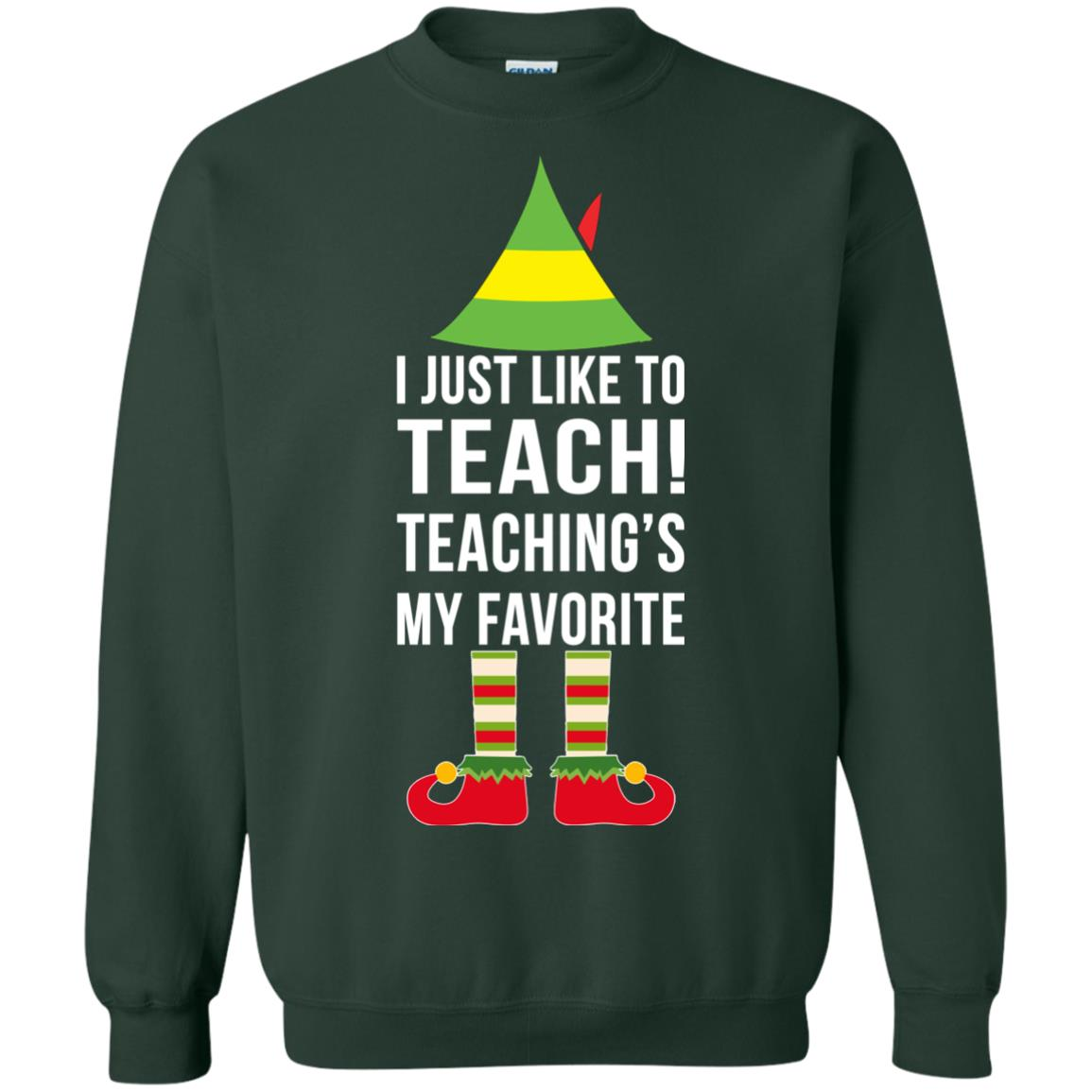 ELF I Just like to teach teachings my favorite Christmas sweatshirt ...
