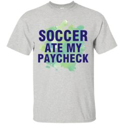 Soccer ate my Paycheck shirt - image 432 247x247