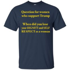 Question for women who support Trump shirt - image 4552 247x247