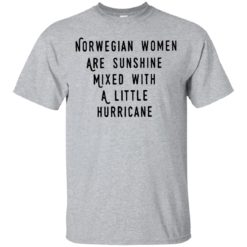 Norwegian women are sunshine mixed with a little hurricane shirt - image 4607 247x247