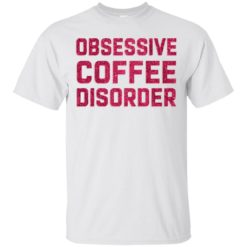 Obsessive Coffee Disorder shirt - image 4976 247x247