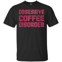 Obsessive Coffee Disorder shirt - image 4977 247x247
